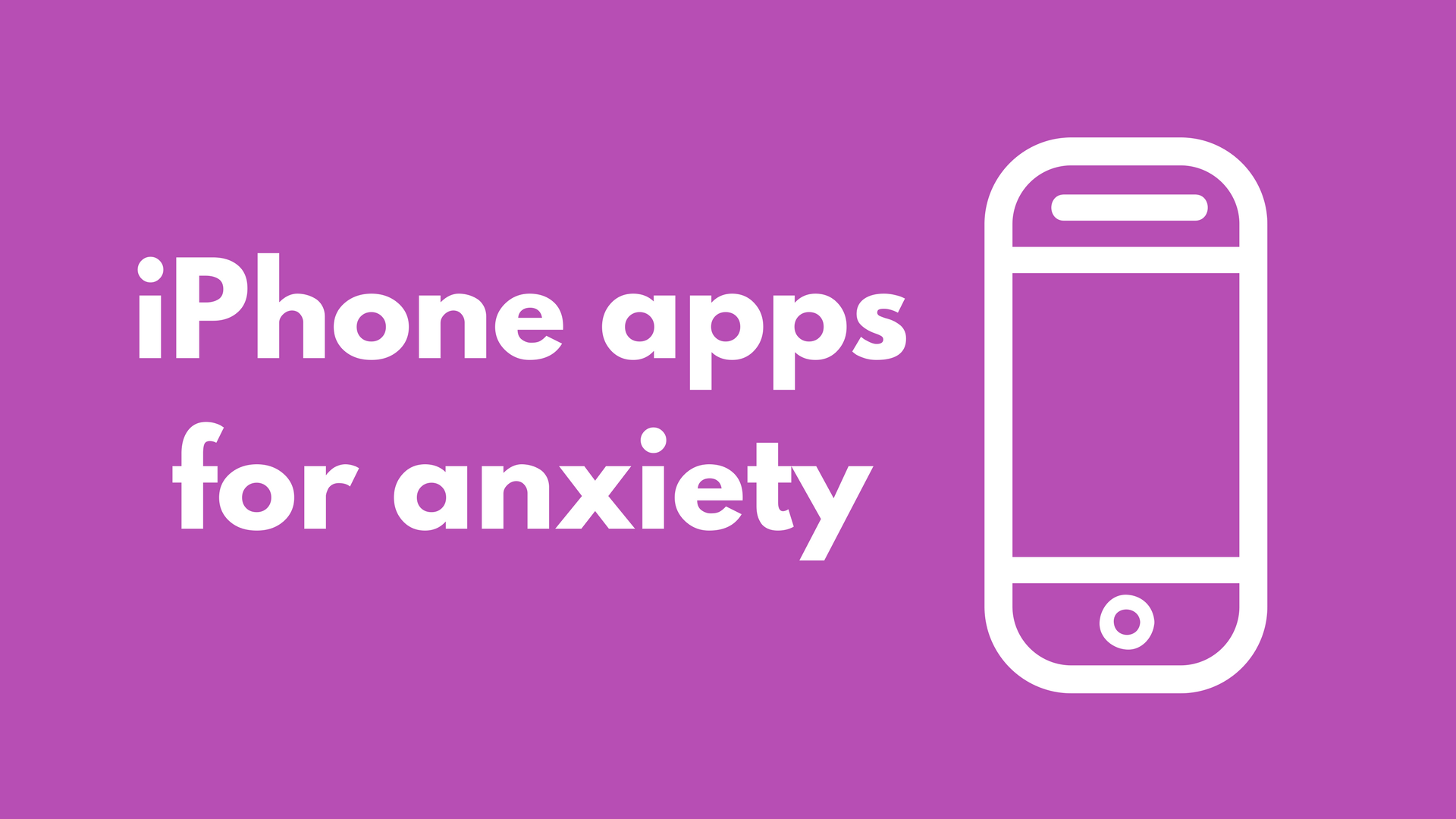 67 IPhone Apps That Help With Anxiety